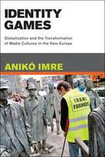 Identity Games – Globalization and the Transformation of Media Cultures in the New Europe