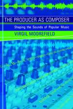 The Producer as Composer – Shaping the Sounds of Popular Music