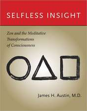 Selfless Insight – Zen and the Meditative Transformations of Consciousness