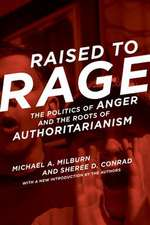 Raised to Rage – The Politics of Anger and the Roots of Authoritarianism
