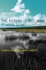 The Future Is Not What It Used to Be – Climate Change and Energy Scarcity