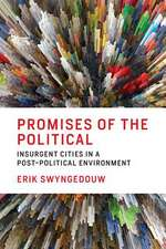 Promises of the Political – Insurgent Cities in a Post–Political Environment