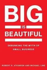 Big is Beautiful – Debunking the Myth of Small Business