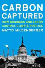 Carbon Captured – How Business and Labor Control Climate Politics