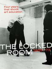 The Locked Room – Four Years that Shook Art Education, 1969–1973