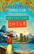 The Lonely Hearts Travel Club 03. Destination Chile