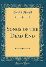 Songs of the Dead End (Classic Reprint)
