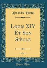 Louis XIV Et Son Siècle, Vol. 2 (Classic Reprint)