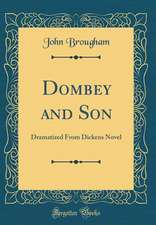 Dombey and Son: Dramatized from Dickens Novel (Classic Reprint)