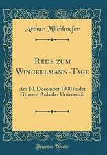 Rede Zum Winckelmann-Tage: Am 10. December 1900 in Der Grossen Aula Der Universitat (Classic Reprint)
