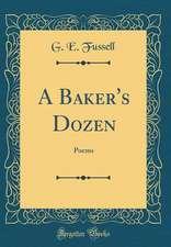 A Baker's Dozen: Poems (Classic Reprint)