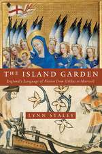 The Island Garden:  England's Language of Nation from Gildas to Marvell
