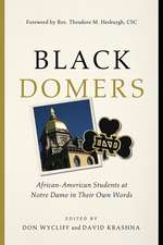 Black Domers: African-American Students at Notre Dame in Their Own Words