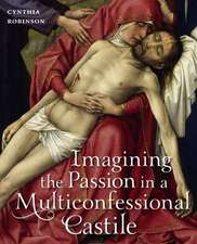 Imagining the Passion in a Multiconfessional Castile:  The Virgin, Christ, Devotions, and Images in the Fourteenth and Fifteenth Centuries