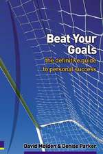 Beat Your Goals: The Definitive Guide to Personal Success