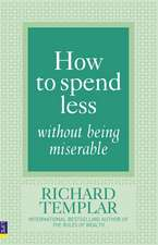 Templar, R: How to Spend Less Without Being Miserable