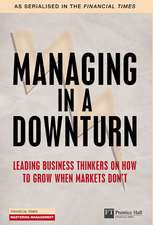 Managing in a Downturn:Leading Business thinkers on how to grow when markets don't