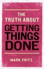 Fritz, M: The Truth About Getting Things Done (New)