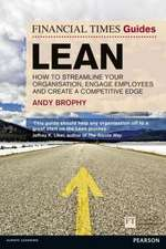 The Financial Times Guide to Lean:  How to Streamline Your Organisation, Engage Employees and Create a Competitive Edge
