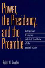 Power, the Presidency, and the Preamble:  Interpretive Essays on Selected Presidents of the United States