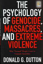 """The Psychology of Genocide, Massacres, and Extreme Violence:  Why """"Normal"""" People Come to Commit Atrocities"""