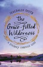The Grace-Filled Wilderness: A Journey Through Lent