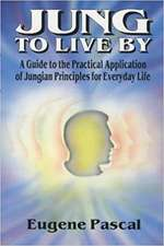 Jung to Live By: A Guide to the Practical Application of Jungian Principles for Everyday Life