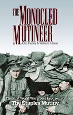 The Monocled Mutineer: The First World War's Best Kept Secret: The Etaples Mutiny