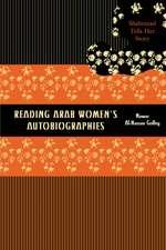 Reading Arab Women's Autobiographies:  Shahrazad Tells Her Story