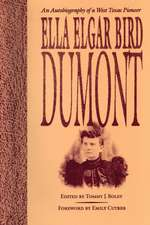 Ella Elgar Bird Dumont: An Autobiography of a West Texas Pioneer