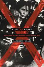 Kill for Peace:  American Artists Against the Vietnam War