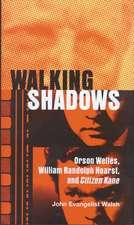 Walking Shadows: Orson Welles, William Randolph Hearst, and Citizen Kane