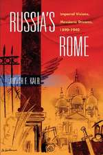 Russia's Rome: Imperial Visions, Messianic Dreams, 1890–1940