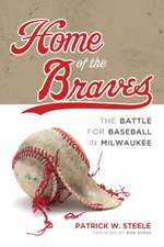 Home of the Braves: The Battle for Baseball in Milwaukee