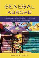 Senegal Abroad: Linguistic Borders, Racial Formations, andDiasporic Imaginaries