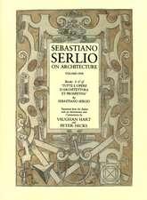 """Sebastiano Serlio on Architecture, Volume 1: Books I-V of """"Tutte l`opere d`architettura et prospetiva"""""""