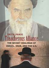 Treacherous Alliance:  The Secret Dealings of Israel, Iran, and the U.S.