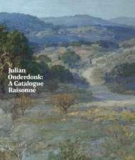 Julian Onderdonk: A Catalogue Raisonné