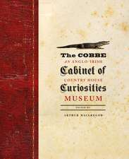The Cobbe Cabinet of Curiosities: An Anglo-Irish Country House Museum