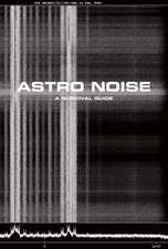 Astro Noise: A Survival Guide for Living Under Total Surveillance