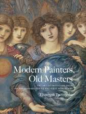 Modern Painters, Old Masters: The Art of Imitation from the Pre-Raphaelites to the First World War