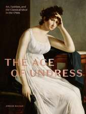 The Age of Undress: Art, Fashion, and the Classical Ideal in the 1790s