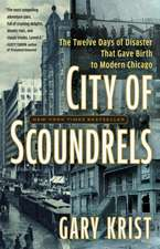 City of Scoundrels:  The Twelve Days of Disaster That Gave Birth to Modern Chicago
