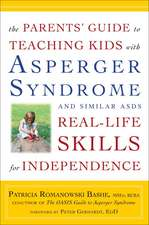 The Parents' Guide to Teaching Kids with Asperger Syndrome and Similar Asds Real-Life Skills for Independence:  A Visionary Teacher, His First Robotics Team, and the Ultimate Battle of Smarts