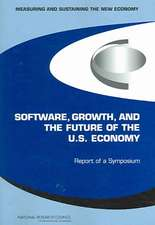 Measuring And Sustaining the New Economy, Software, Growth, And the Future of the U. S. Economy: Report of a Symposium