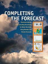 Completing the Forecast:  Characterizing and Communicating Uncertainty for Better Decisions Using Weather and Climate Forecasts