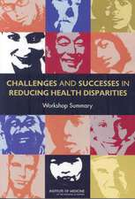 Challenges and Successes in Reducing Health Disparities:  Workshop Summary