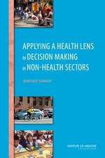 Applying a Health Lens to Decision Making in Non-Health Sectors:  Workshop Summary