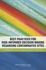 Best Practices for Risk-Informed Decision Making Regarding Contaminated Sites:  Summary of a Workshop Series