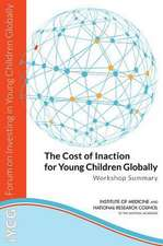 The Cost of Inaction for Young Children Globally:  Workshop Summary